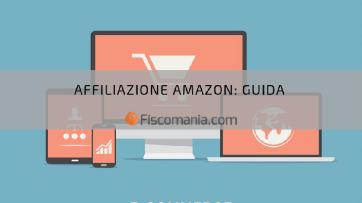 Affiliazione Amazon: guida fiscale ai guadagni Fiscomania