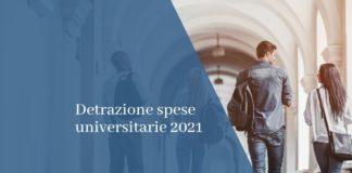 detrazione spese universitarie 2021