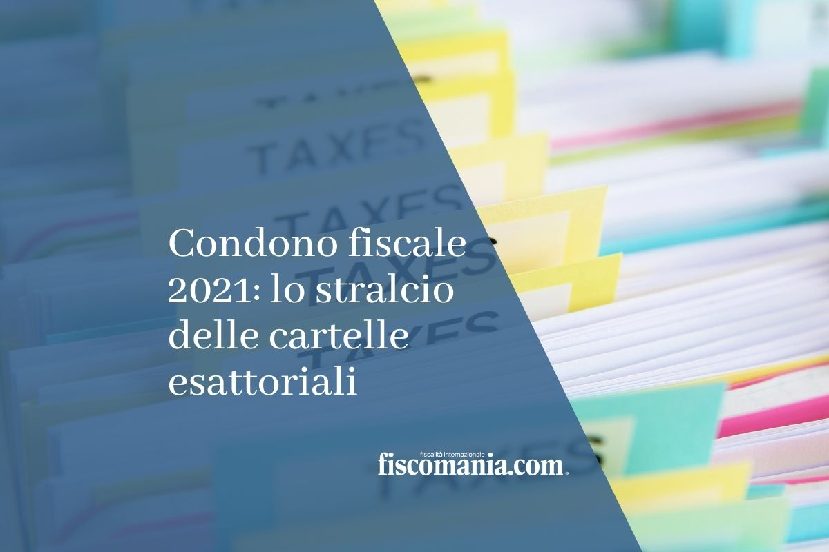 Condono fiscale 2021: lo stralcio delle cartelle esattoriali